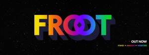 Froot Out Now